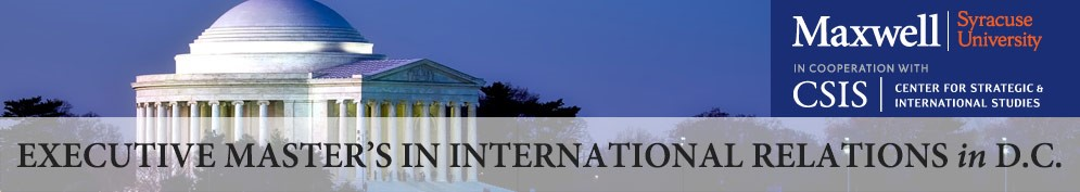 #1 RANKED MAXWELL SCHOOL AND CSIS PARTNER ON EXECUTIVE IR DEGREE IN WASHINGTON, D.C.
